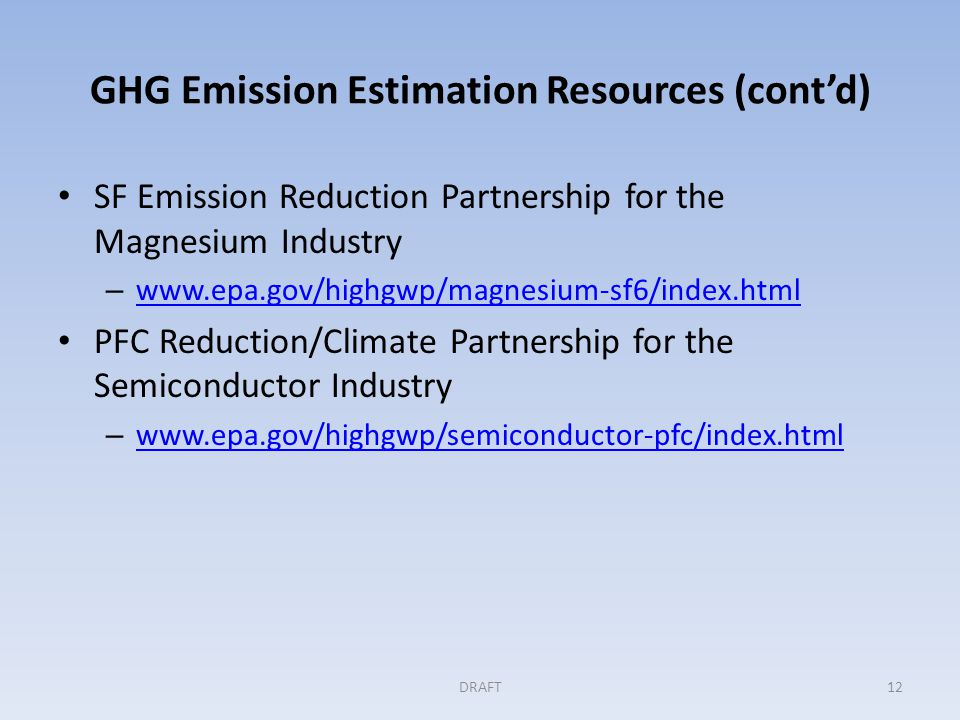 GHG Emission Estimation Resources (cont'd) SF Emission Reduction Partnership for the Magnesium Industry – www.epa.gov/highgwp/magnesium-sf6/index.html