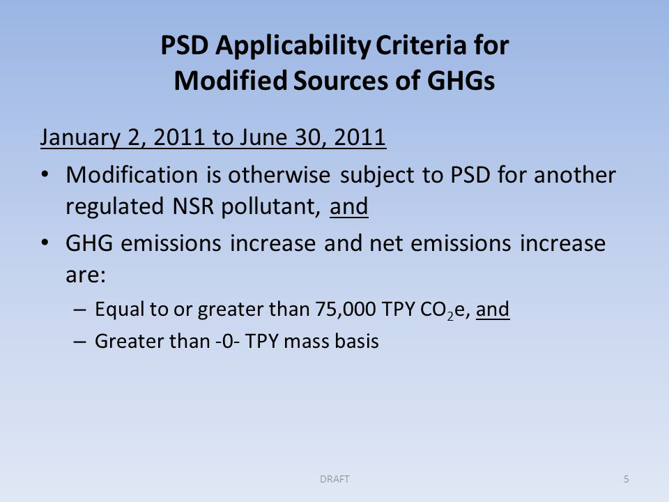 PSD Applicability Criteria for Modified Sources of GHGs January 2, 2011 to June 30, 2011 Modification is otherwise subject to PSD for another regulate