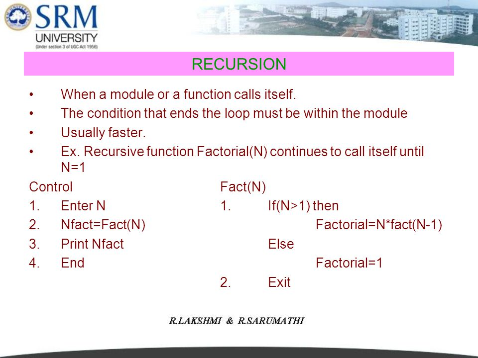 RECURSION When a module or a function calls itself. The condition that ends the loop must be within the module Usually faster. Ex. Recursive function