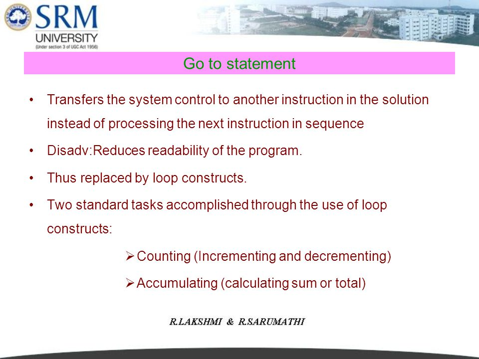 Go to statement Transfers the system control to another instruction in the solution instead of processing the next instruction in sequence Disadv:Redu
