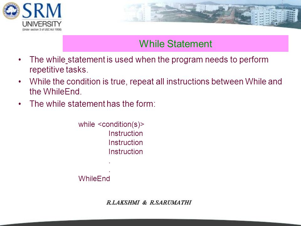 While Statement The while statement is used when the program needs to perform repetitive tasks. While the condition is true, repeat all instructions b