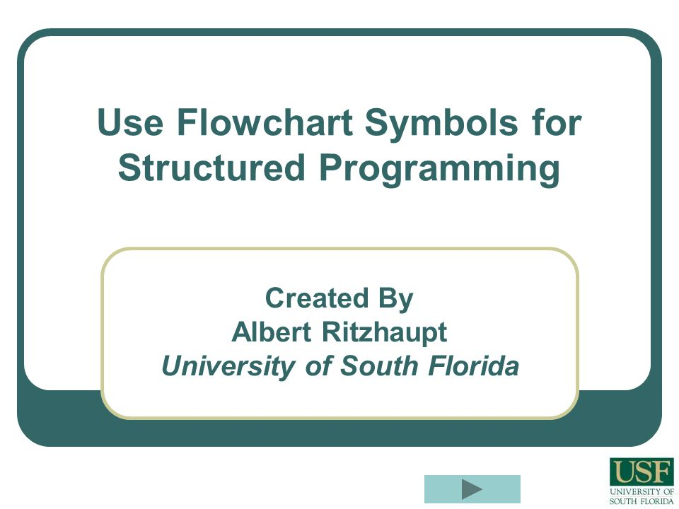 1.The terminal symbol is visualized as a ___________ in structured programming flow charts.