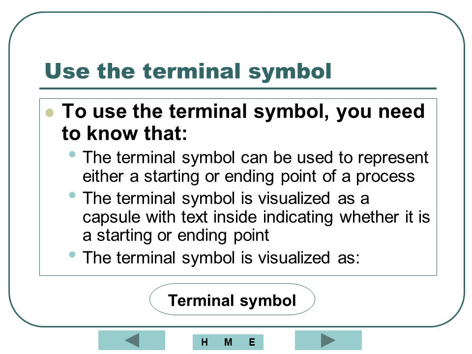 Use the terminal symbol To use the terminal symbol, you need to know that: The terminal symbol can be used to represent either a starting or ending po