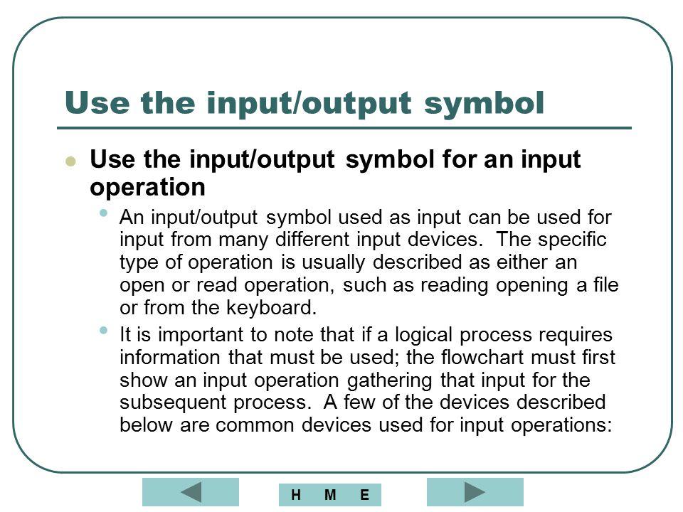 Use the input/output symbol Use the input/output symbol for an input operation An input/output symbol used as input can be used for input from many di