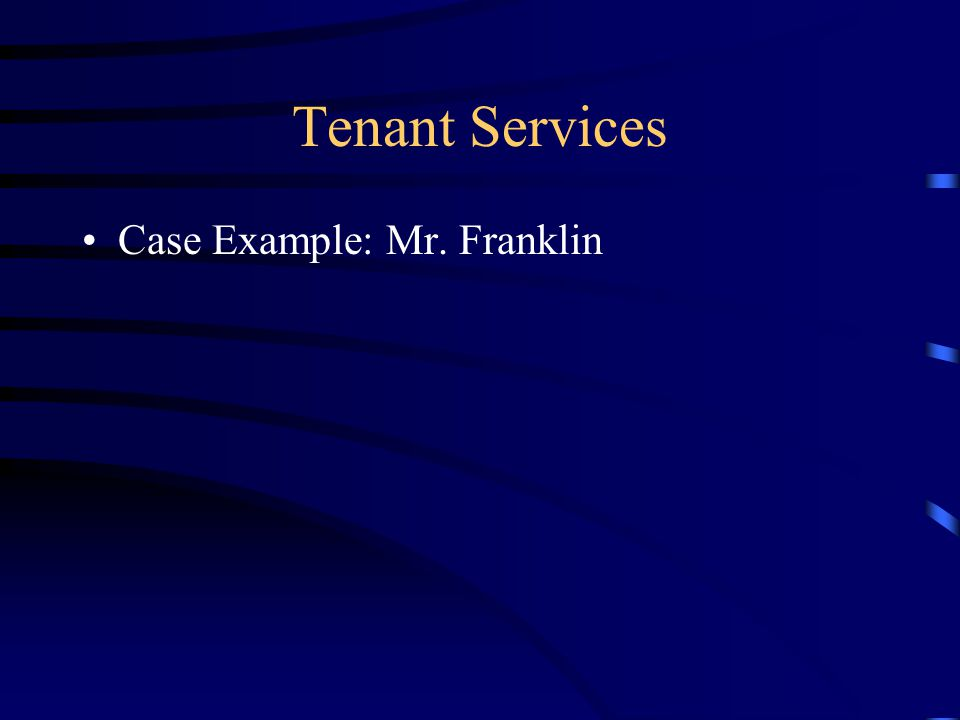 Tenant Services Case Example: Mr. Franklin
