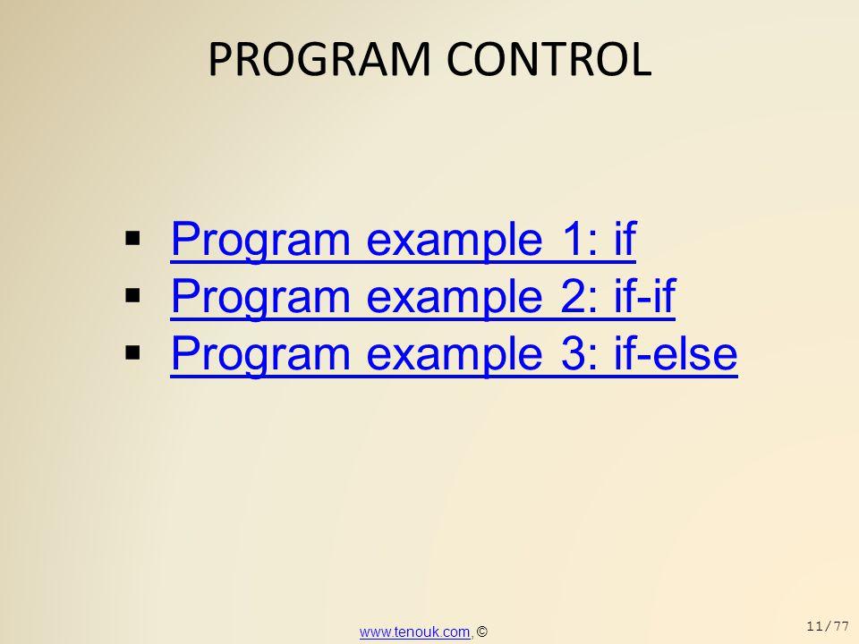 PROGRAM CONTROL  Program example 1: if Program example 1: if  Program example 2: if-if Program example 2: if-if  Program example 3: if-else Program