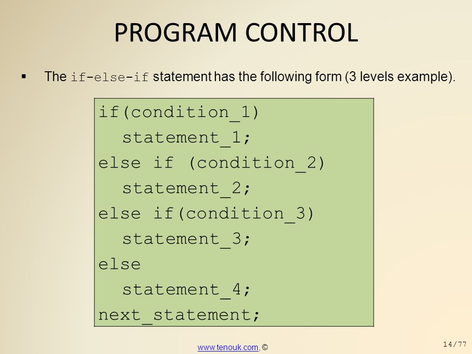 PROGRAM CONTROL  The if-else-if statement has the following form (3 levels example). if(condition_1) statement_1; else if (condition_2) statement_2;