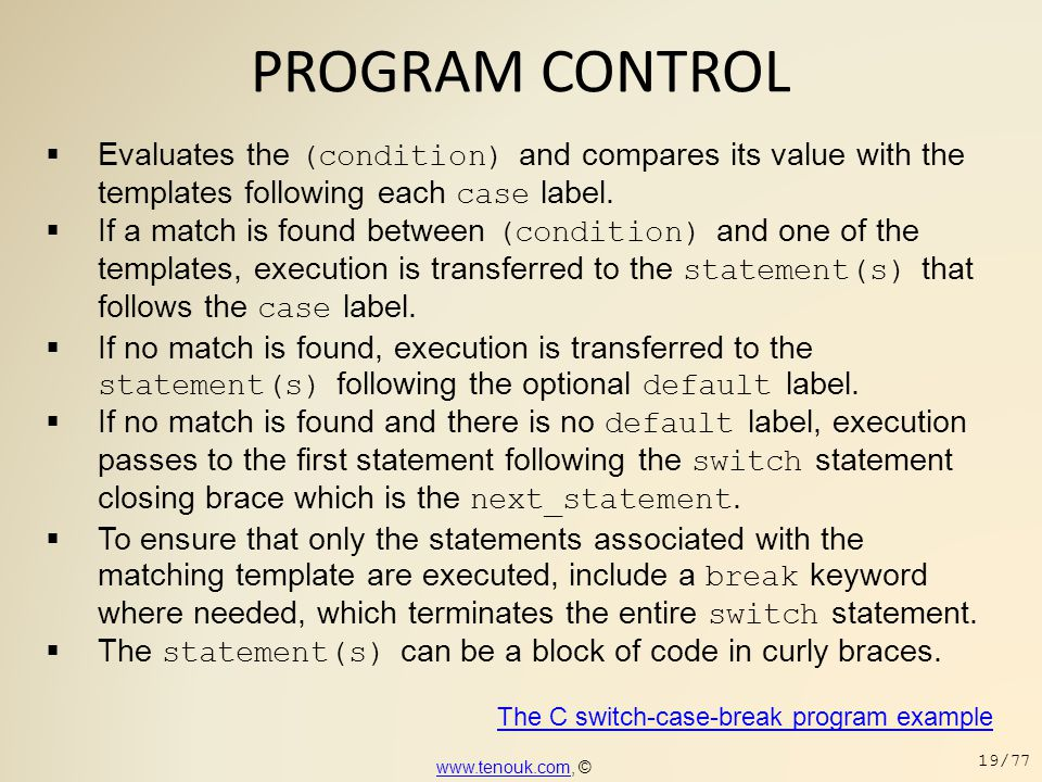 PROGRAM CONTROL  Evaluates the (condition) and compares its value with the templates following each case label.  If a match is found between (condit