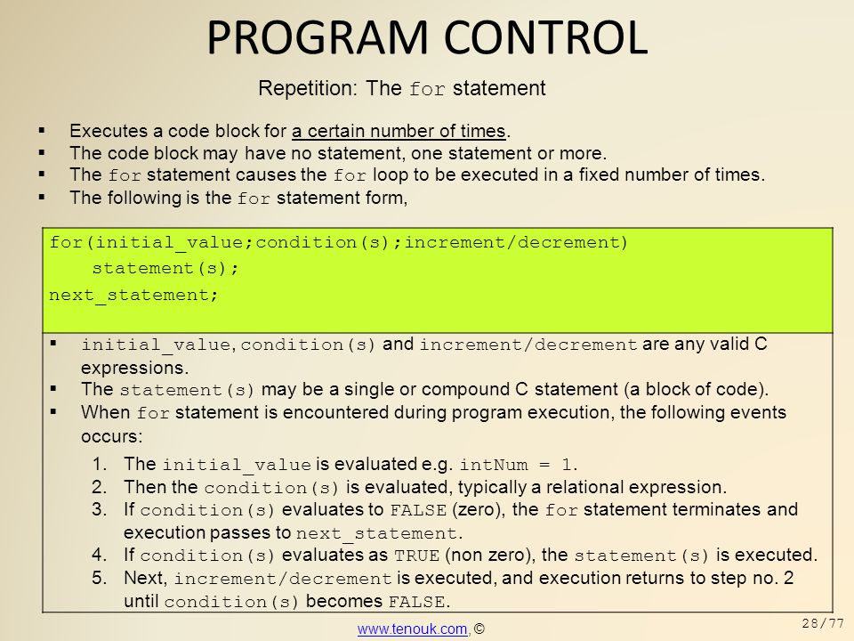 PROGRAM CONTROL Repetition: The for statement  Executes a code block for a certain number of times.  The code block may have no statement, one state