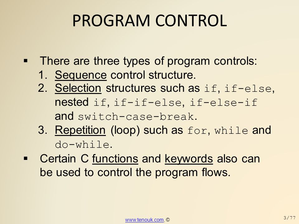 PROGRAM CONTROL  There are three types of program controls: 1.Sequence control structure. 2.Selection structures such as if, if-else, nested if, if-i