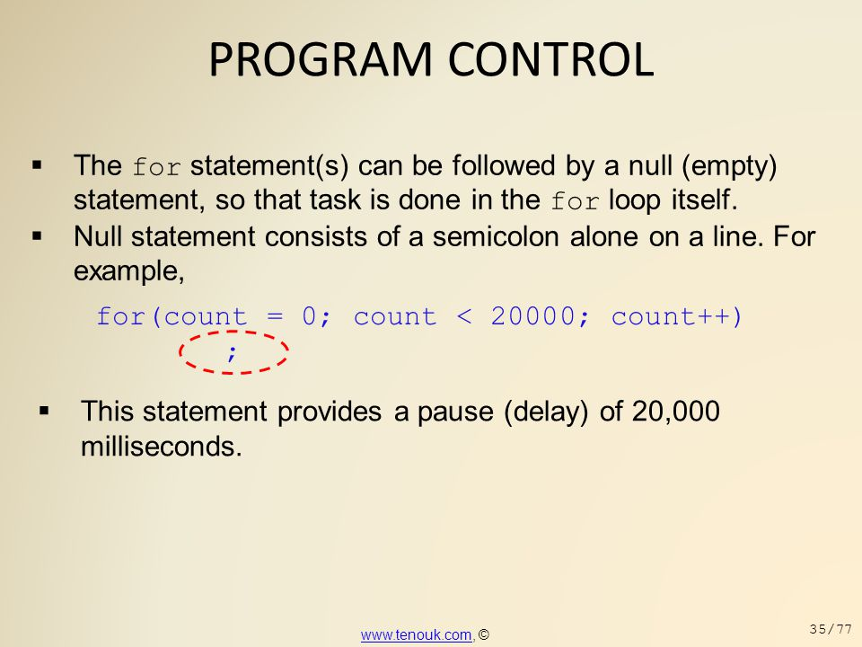 PROGRAM CONTROL  The for statement(s) can be followed by a null (empty) statement, so that task is done in the for loop itself.  Null statement cons