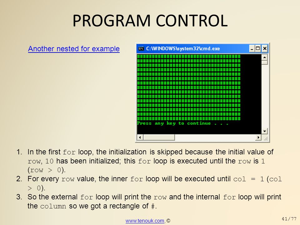 PROGRAM CONTROL Another nested for example 1.In the first for loop, the initialization is skipped because the initial value of row, 10 has been initia