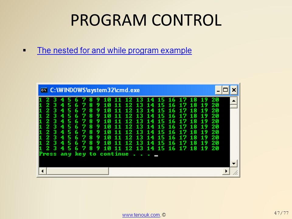 PROGRAM CONTROL  The nested for and while program example The nested for and while program example www.tenouk.comwww.tenouk.com, © 47/77