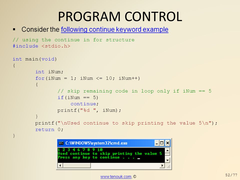 PROGRAM CONTROL  Consider the following continue keyword examplefollowing continue keyword example // using the continue in for structure #include in