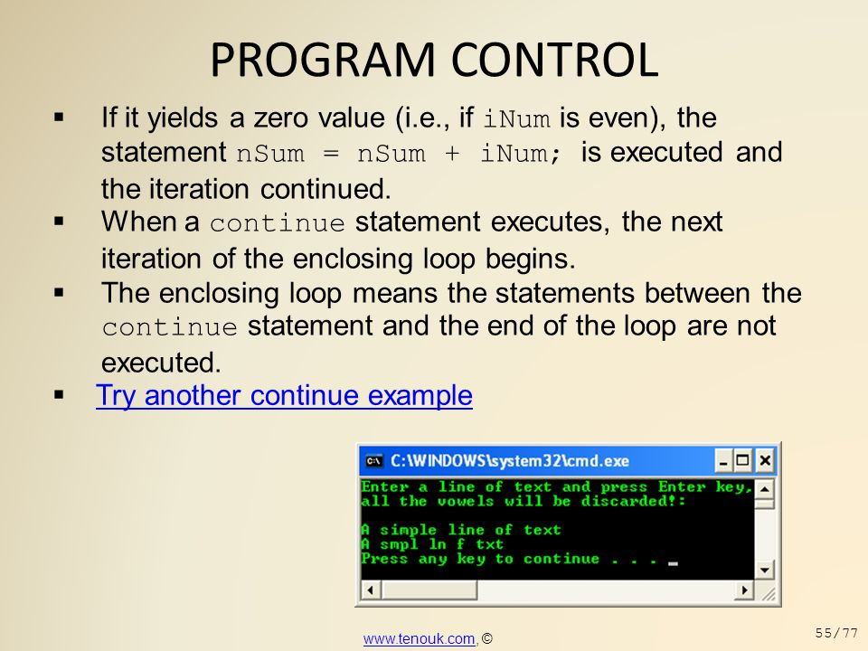 PROGRAM CONTROL  If it yields a zero value (i.e., if iNum is even), the statement nSum = nSum + iNum; is executed and the iteration continued.  When