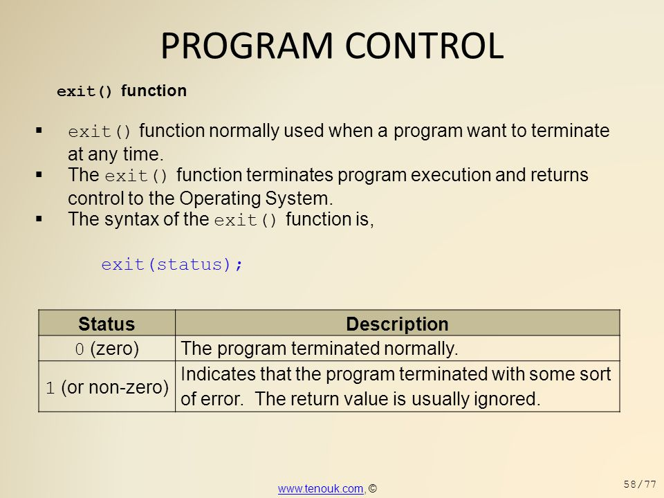 PROGRAM CONTROL exit() function  exit() function normally used when a program want to terminate at any time.  The exit() function terminates program