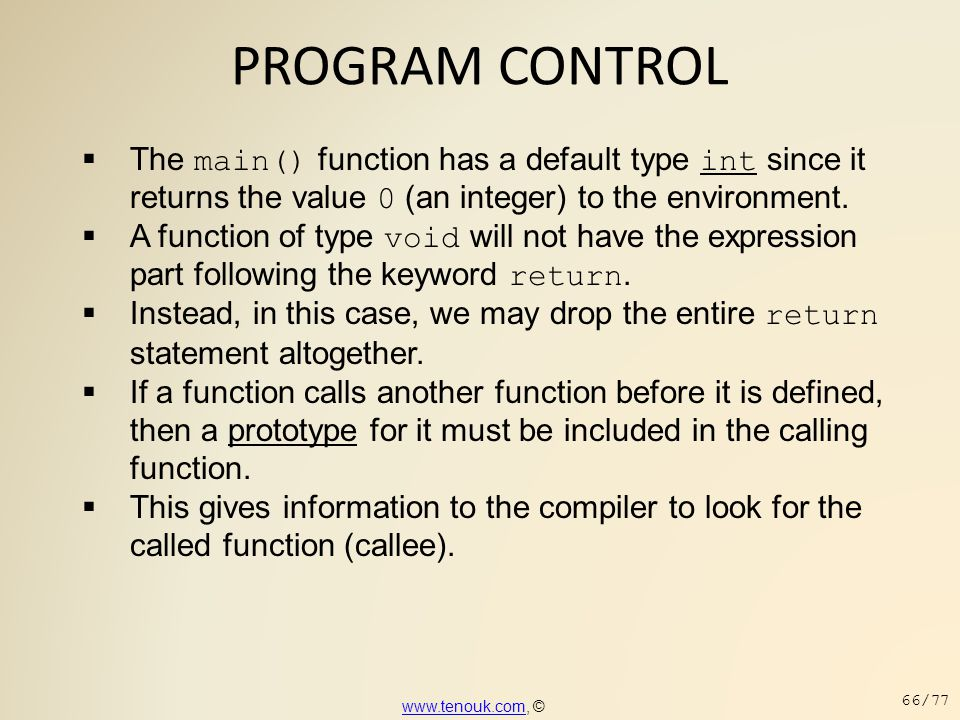 PROGRAM CONTROL  The main() function has a default type int since it returns the value 0 (an integer) to the environment.  A function of type void w