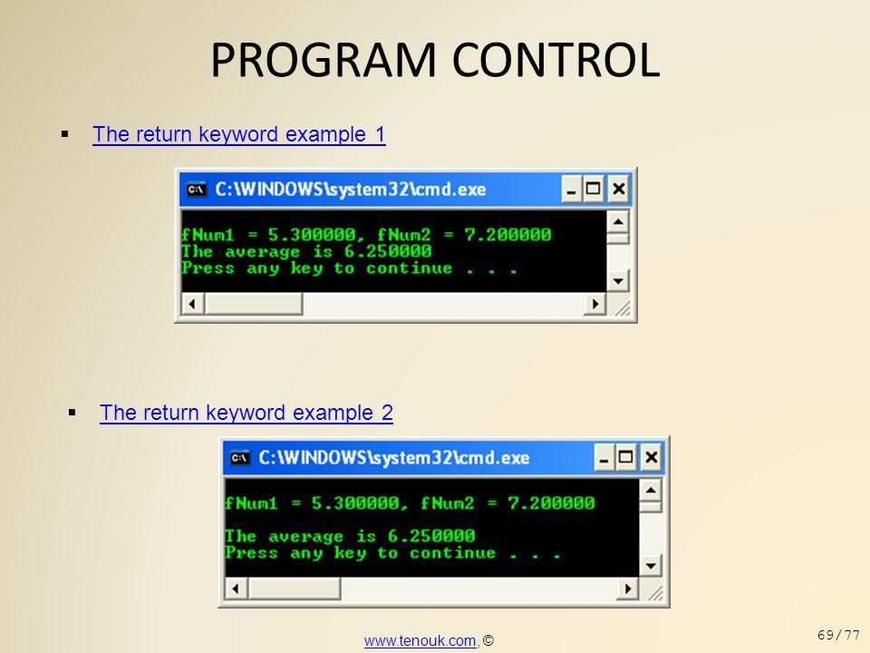 PROGRAM CONTROL  The return keyword example 1 The return keyword example 1  The return keyword example 2 The return keyword example 2 www.tenouk.com