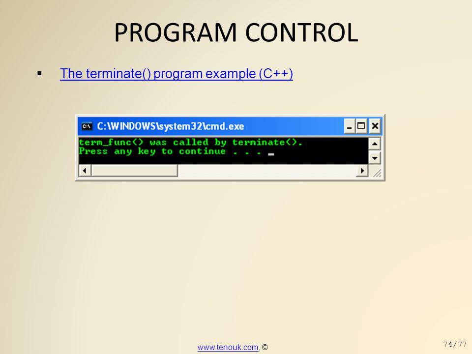 PROGRAM CONTROL  The terminate() program example (C++) The terminate() program example (C++) www.tenouk.comwww.tenouk.com, © 74/77