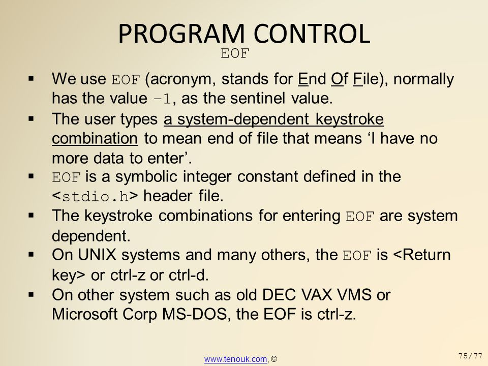 PROGRAM CONTROL EOF  We use EOF (acronym, stands for End Of File), normally has the value –1, as the sentinel value.  The user types a system-depend