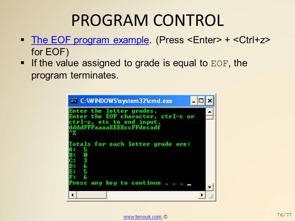 PROGRAM CONTROL  The EOF program example. (Press + for EOF) The EOF program example  If the value assigned to grade is equal to EOF, the program ter