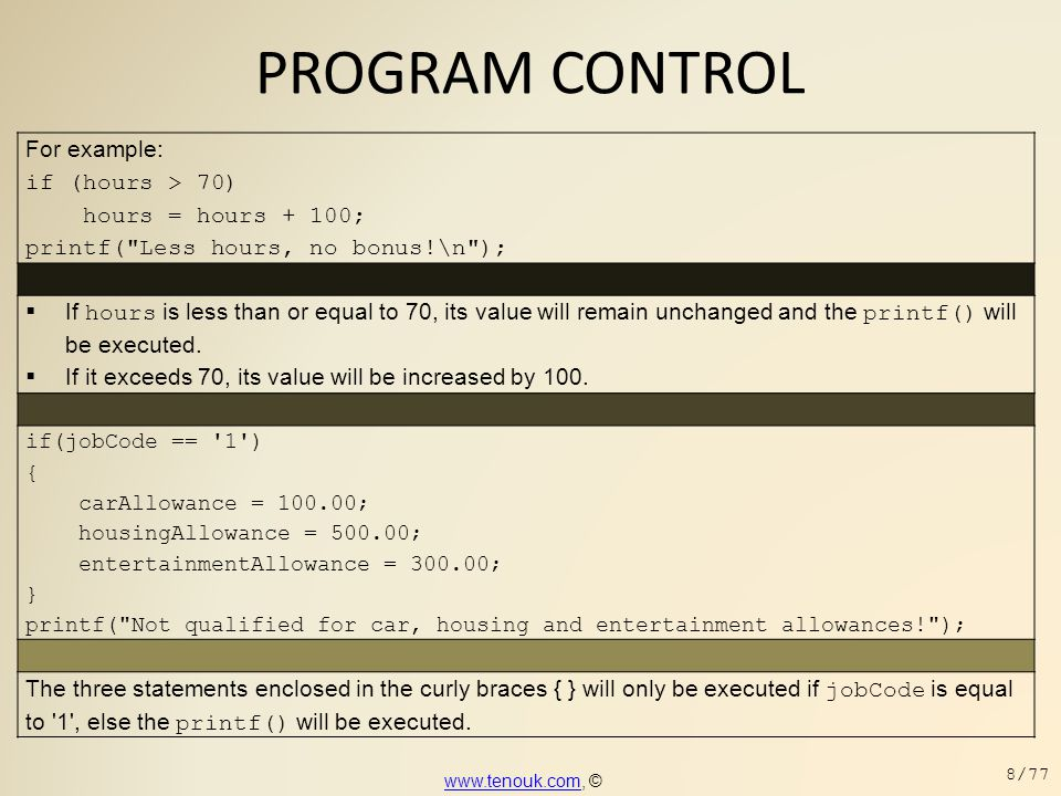 PROGRAM CONTROL For example: if (hours > 70) hours = hours + 100; printf(