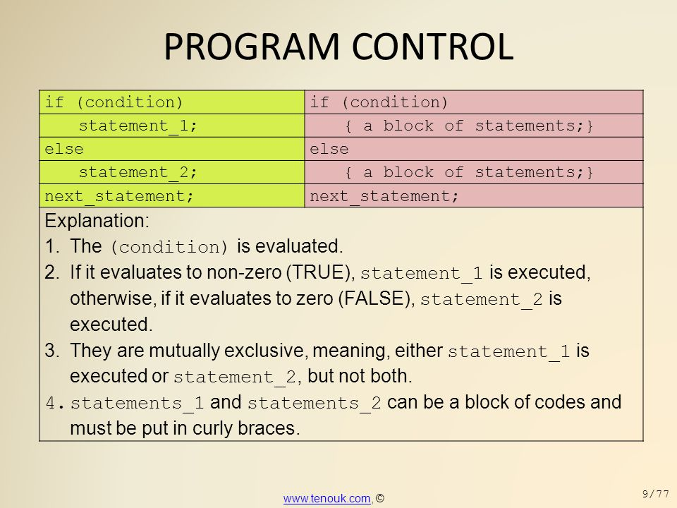 PROGRAM CONTROL if (condition) statement_1;{ a block of statements;} else statement_2;{ a block of statements;} next_statement; Explanation: 1.The (co