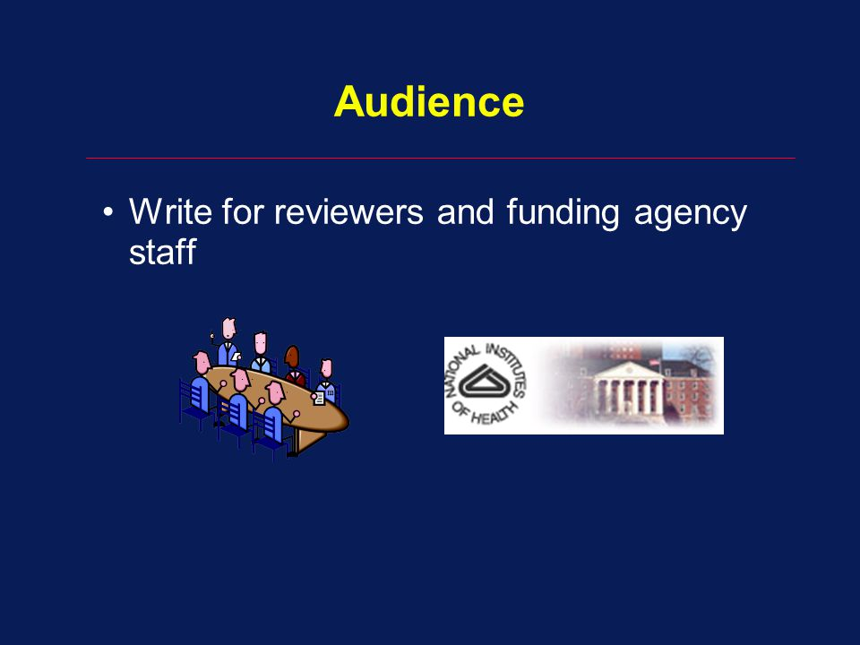 Audience Write for reviewers and funding agency staff