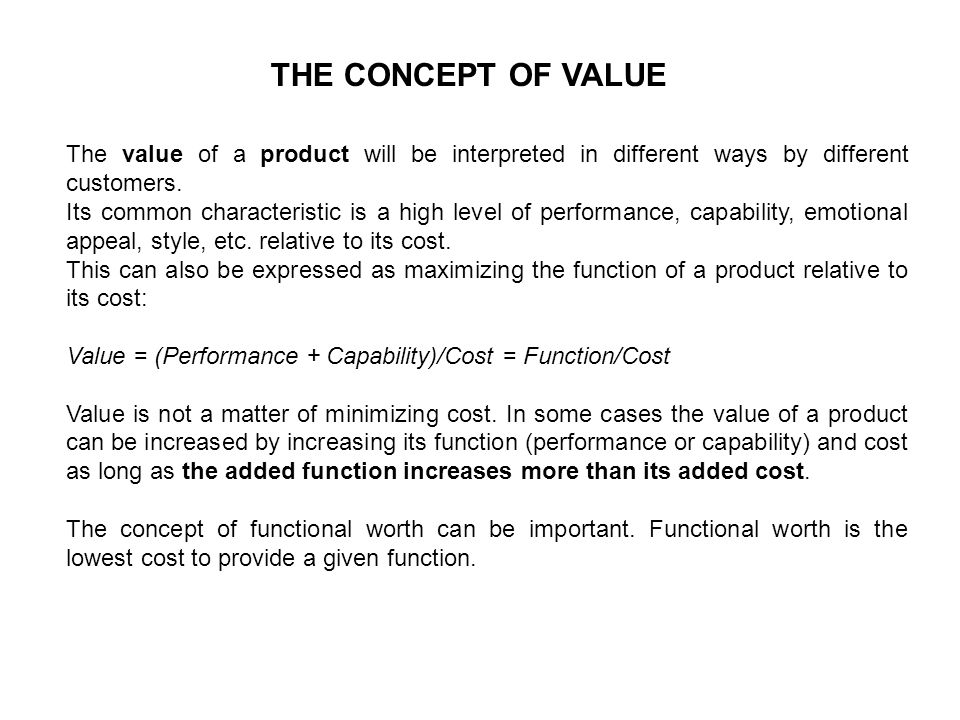 THE CONCEPT OF VALUE The value of a product will be interpreted in different ways by different customers.