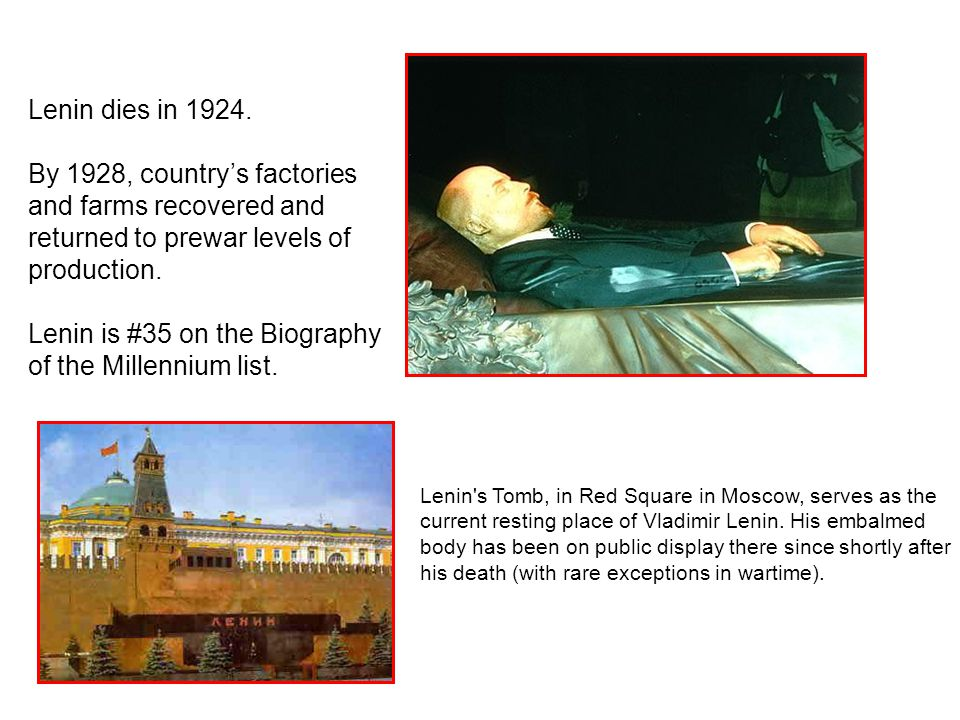 Lenin dies in 1924. By 1928, country's factories and farms recovered and returned to prewar levels of production. Lenin is #35 on the Biography of the