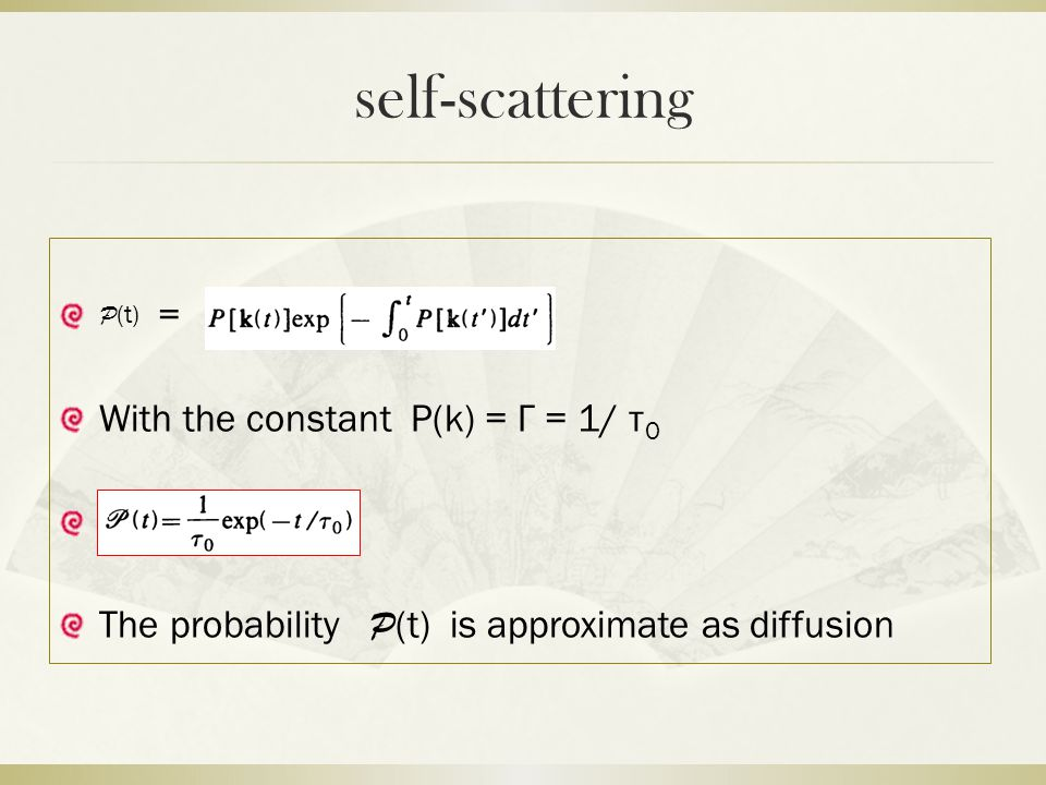 self-scattering = With the constant P(k) = Γ = 1/ τ 0 The probability P (t) is approximate as diffusion P (t)