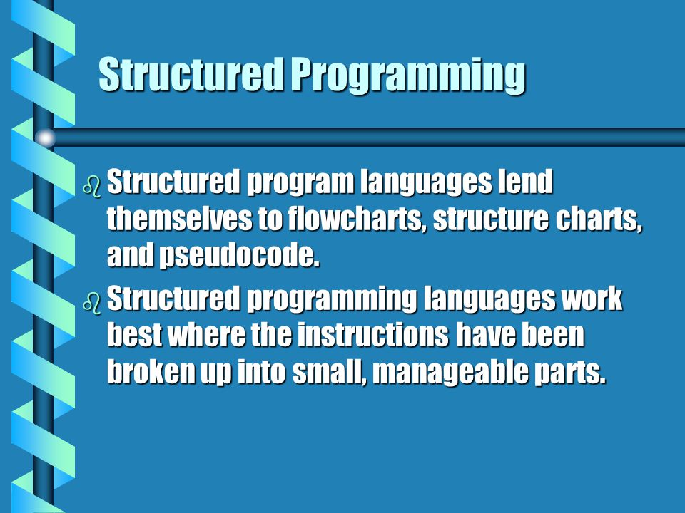 Structured Programming b Structured program languages lend themselves to flowcharts, structure charts, and pseudocode. b Structured programming langua