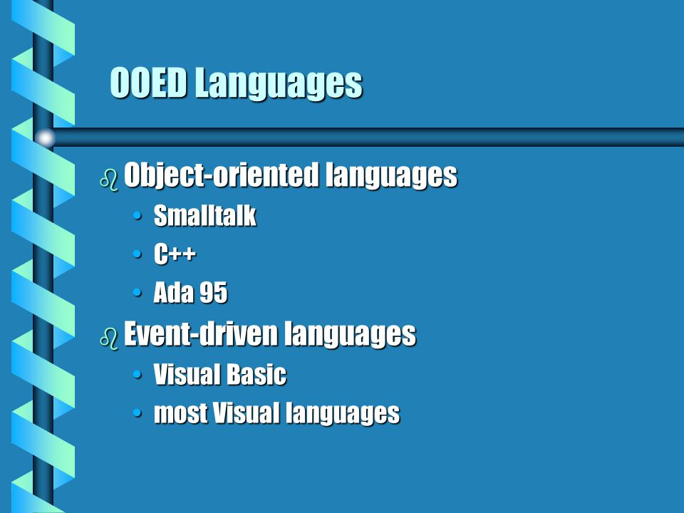 OOED Languages b Object-oriented languages SmalltalkSmalltalk C++C++ Ada 95Ada 95 b Event-driven languages Visual BasicVisual Basic most Visual langua