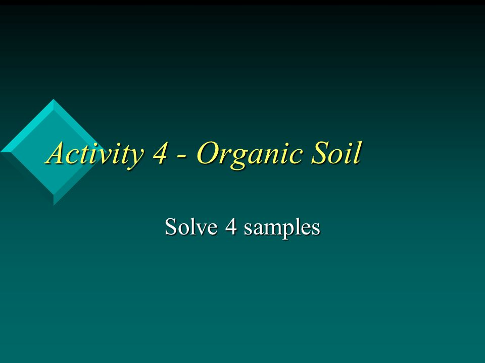 Activity 4 - Organic Soil Solve 4 samples