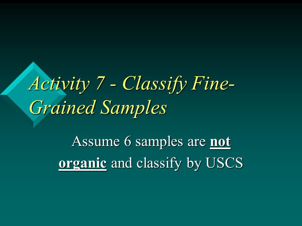 Activity 7 - Classify Fine- Grained Samples Assume 6 samples are not organic and classify by USCS