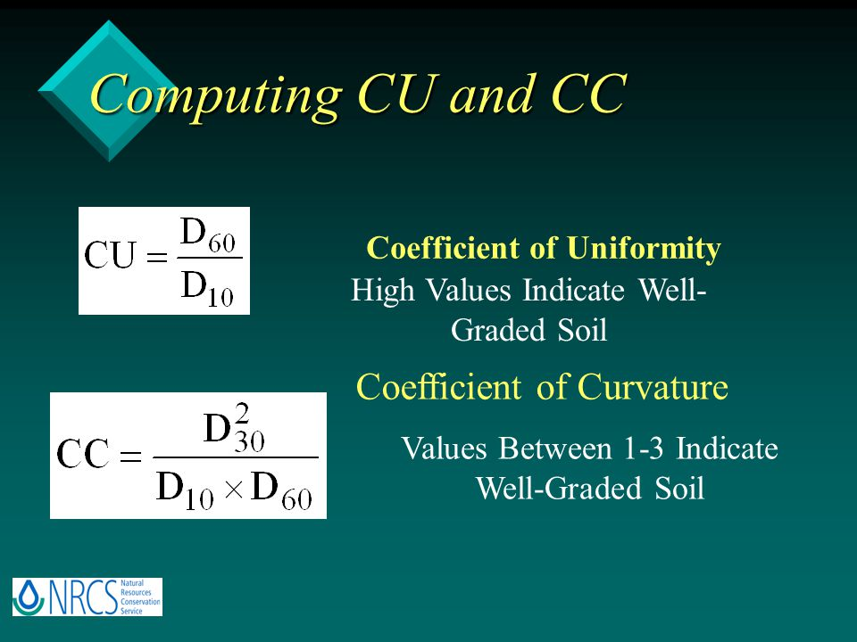 Computing CU and CC Coefficient of Uniformity Coefficient of Curvature High Values Indicate Well- Graded Soil Values Between 1-3 Indicate Well-Graded Soil