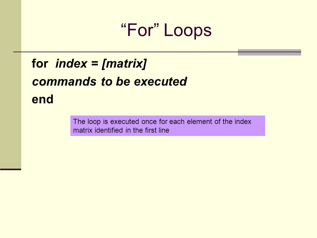 Check to see if the index has been exceeded Calculations You've run out of values in the index matrix Flow chart for a for loop Flow Chart