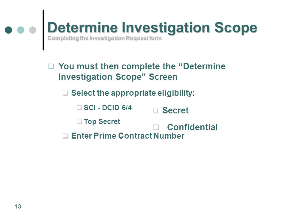 "13 Determine Investigation Scope  You must then complete the ""Determine Investigation Scope"" Screen  Select the appropriate eligibility:  SCI - DCI"
