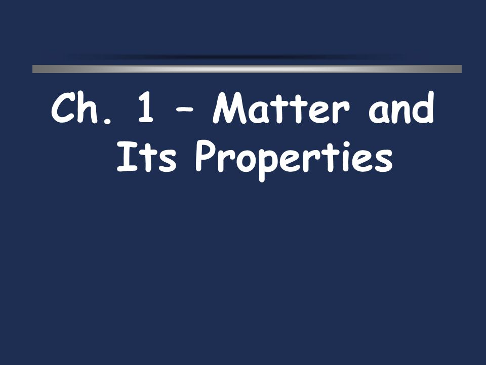 Ch. 1 – Matter and Its Properties