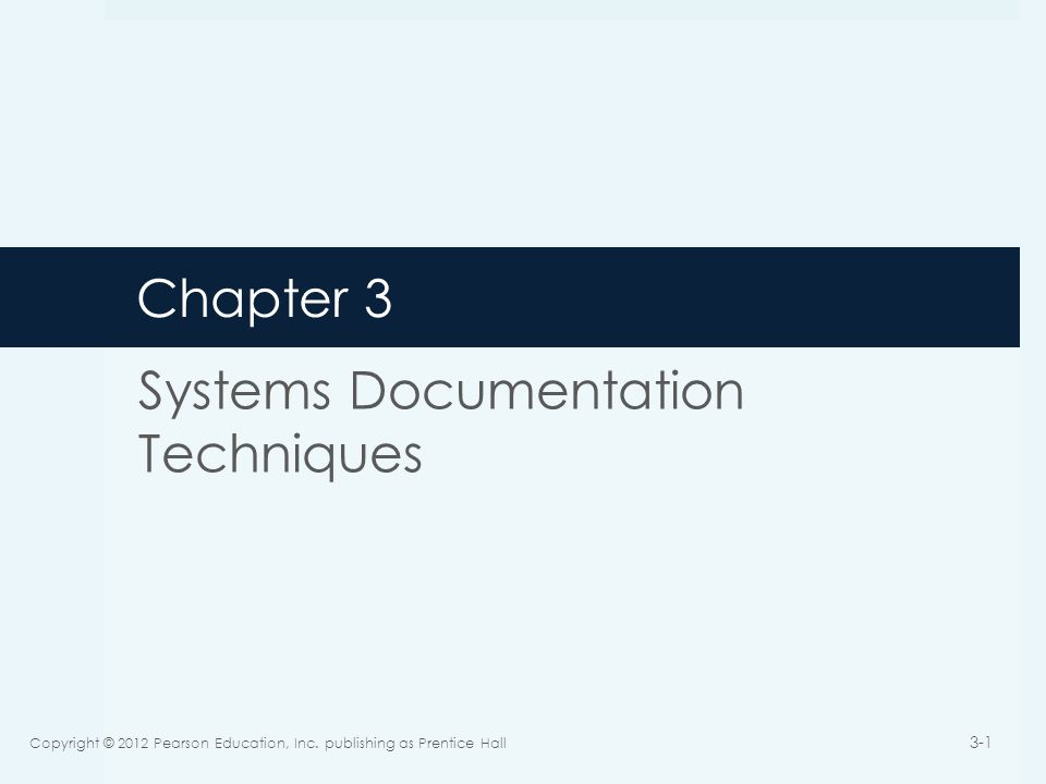 Chapter 3 Systems Documentation Techniques Copyright © 2012 Pearson Education, Inc.