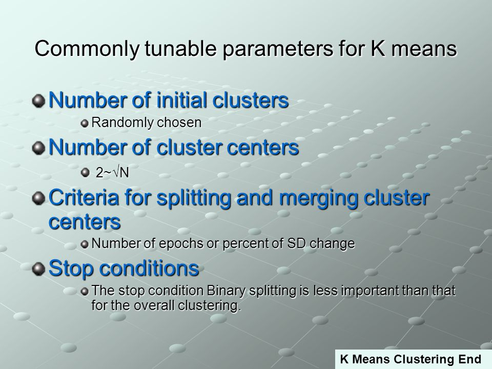 8 Commonly tunable parameters for K means Number of initial clusters Randomly chosen Number of cluster centers 2~√N 2~√N Criteria for splitting and me