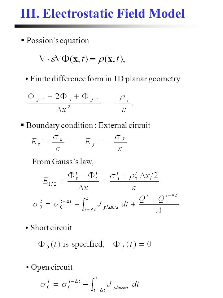III. Electrostatic Field Model  Possion's equation Finite difference form in 1D planar geometry  Boundary condition : External circuit From Gauss's