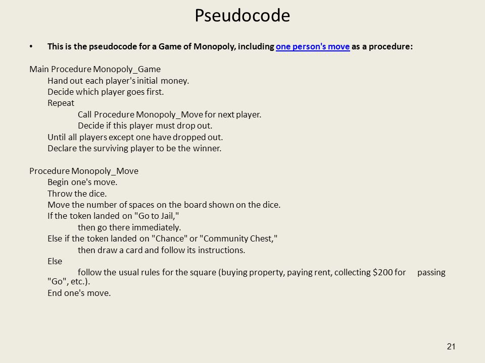 Pseudocode This is the pseudocode for a Game of Monopoly, including one person s move as a procedure:one person s move Main Procedure Monopoly_Game Hand out each player s initial money.