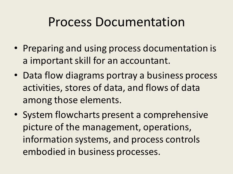 Process Documentation Preparing and using process documentation is a important skill for an accountant.