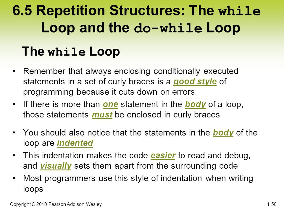 Copyright © 2010 Pearson Addison-Wesley 6.5 Repetition Structures: The while Loop and the do-while Loop 1-50 Remember that always enclosing conditiona