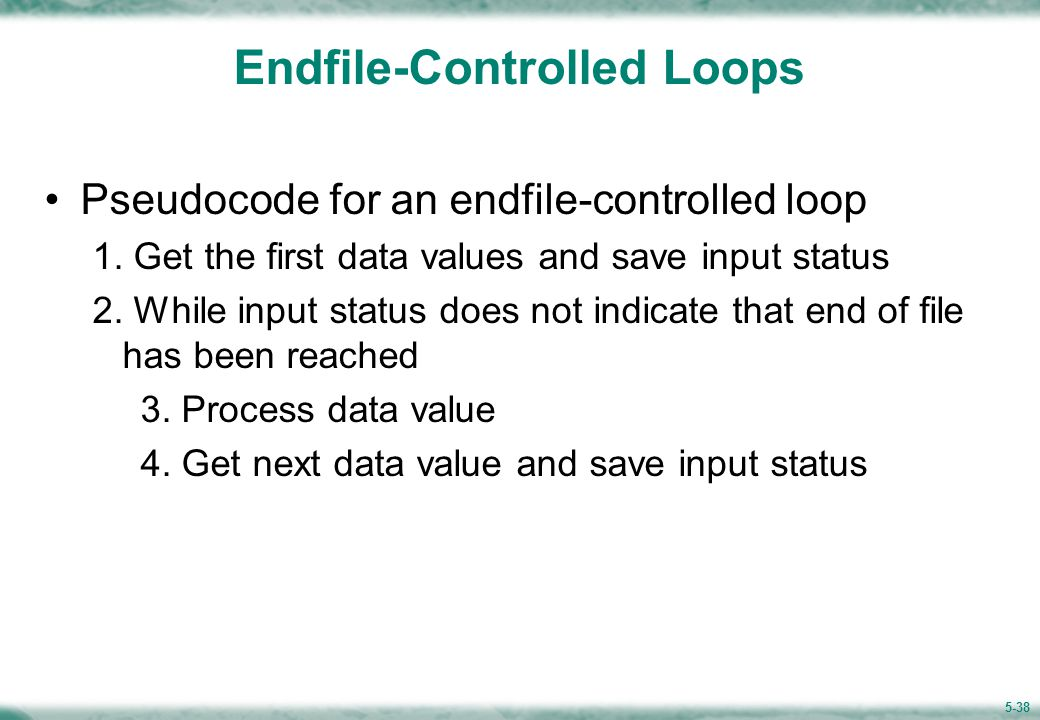 5-38 Endfile-Controlled Loops Pseudocode for an endfile-controlled loop 1.