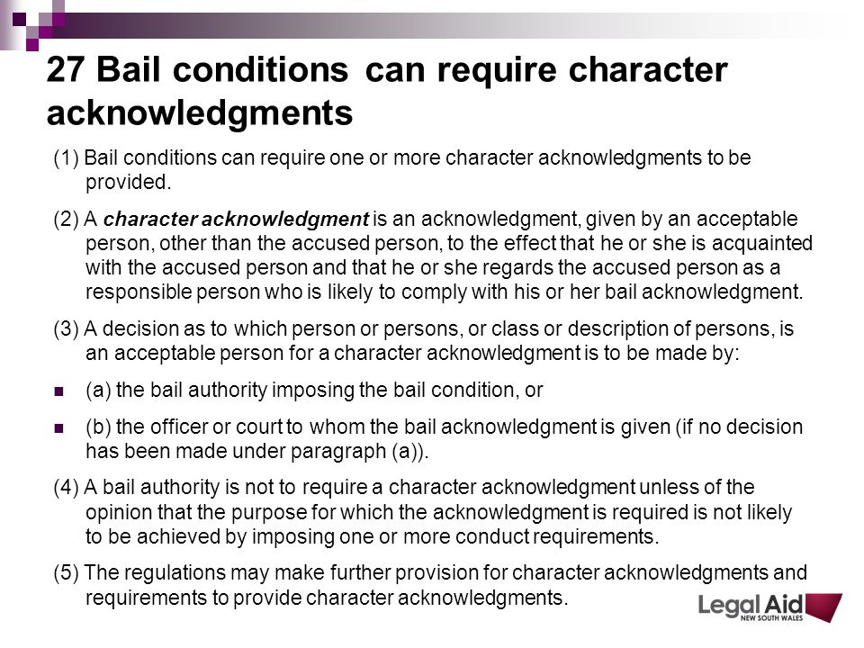 27 Bail conditions can require character acknowledgments (1) Bail conditions can require one or more character acknowledgments to be provided.