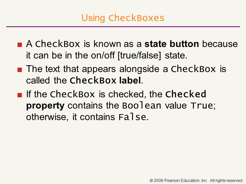  2009 Pearson Education, Inc. All rights reserved. ■A CheckBox is known as a state button because it can be in the on/off [true/false] state. ■The te