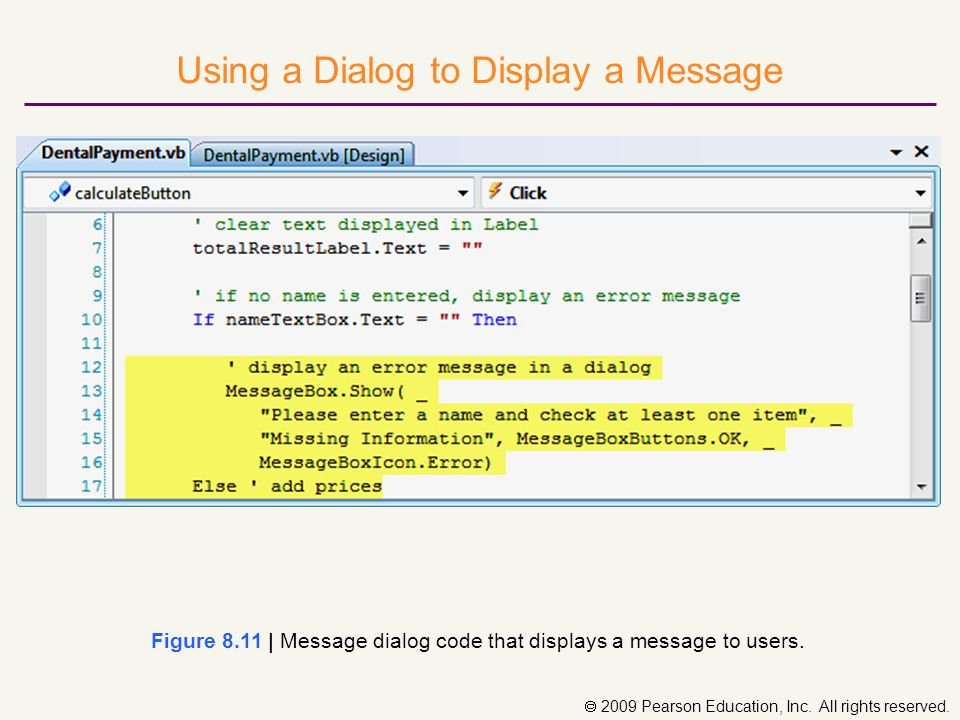  2009 Pearson Education, Inc. All rights reserved. Using a Dialog to Display a Message Figure 8.11 | Message dialog code that displays a message to u