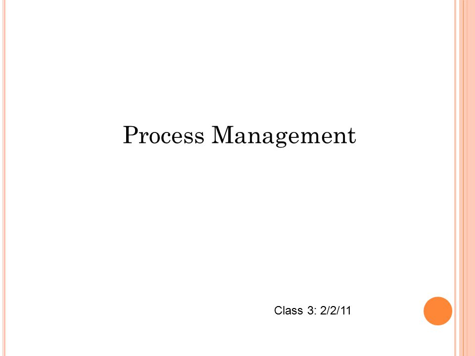 Process Management Class 3: 2/2/11